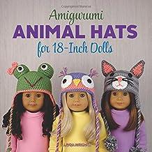 Amigurumi Animal Hats for 18-Inch Dolls: 20 Crocheted Animal Hat Patterns Using Easy Single Crochet