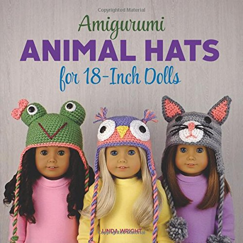 Amigurumi Animal Hats for 18-Inch Dolls: 20 Crocheted Animal Hat Patterns Using Easy Single Crochet (Patterns Doll Crocheted Clothes)
