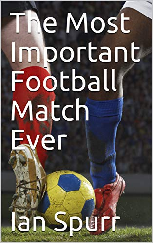 The Most Important Football Match Ever por Ian Spurr
