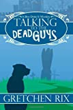 Talking to the Dead Guys, Gretchen Rix, 1479267139
