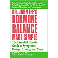 Dr John Lee's Hormone Balance Made Simple: The Essential How-to Guide to Symptoms, Dosage, Timing, and More