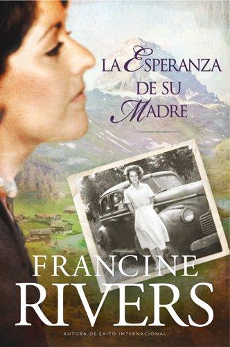 La esperanza de su madre (El Legado De Marta) Tapa blanda – 1 sep 2010 Francine Rivers Tyndale House Publishers Inc. 1414318650