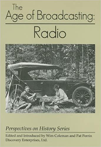 Age of Broadcasting: Radio (Perspectives on History): Wim Coleman