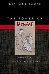 The Power of Denial: Buddhism, Purity, and Gender (Buddhisms: A Princeton University Press Series)