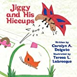 Jiggy and His Hiccups, Carolyn A. Delgato, 1451243561