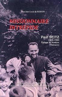 Paul Seitz (1906-1984), missionnaire intrépide : évêque de Komtum, Vietnam, Robien, Jean-Louis de
