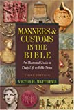 Manners and Customs in the Bible, Victor H. Matthews, 159856059X