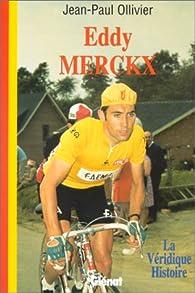 La véridique histoire d'Eddy Merckx par Jean-Paul Ollivier