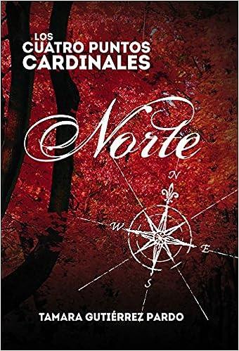 Los Cuatro Puntos Cardinales. Norte 1ª novela de la saga: Amazon.es: Tamara Pardo Gutiérrez: Libros