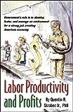 Labor Productivity and Profits, Quentin R. Skrabec, 0741438909