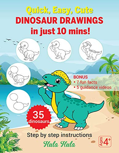 (Quick, Easy, Cute Dinosaur Drawings in Just 10 Mins, Step by Step Instructions, 35 Dinosaurs, Bonus 7 Fun Facts & 5 Guidance Videos (Dinosaur Drawing Books Book 1) )