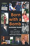 Born with a Bomb Suddenly Blind from Leber's Hereditary Optic Neuropathy, Valerie Byrne Rudisill, 1477295852