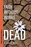Faith Without Works Is Dead, Karry D. Wesley, 1579217540