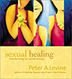 Sexual Healing: Transforming the Sacred Wound (Transform the Sacred Wound)