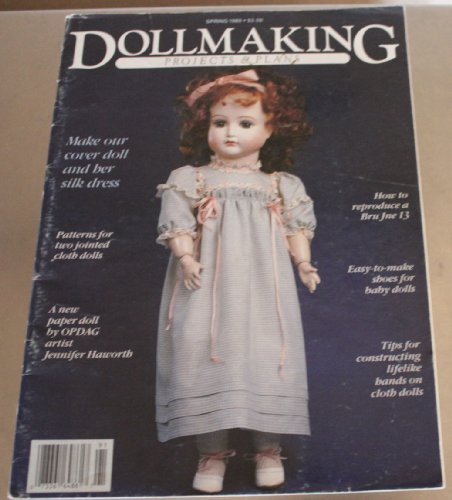 DOLLMAKING PROJECTS & PLANS magazine Soring 1989 Volume 5 No. 1 (Doll Making, Beautiful Bru - tips and techniques for making a Bru Jne 13 from a dark slip, Rosie paper doll by Jennifer Haworth, patterns for 2 jointed cloth dolls)
