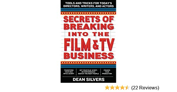 Secrets of breaking into the film and tv business tools and tricks secrets of breaking into the film and tv business tools and tricks for todays directors writers and actors kindle edition by dean silvers fandeluxe Images