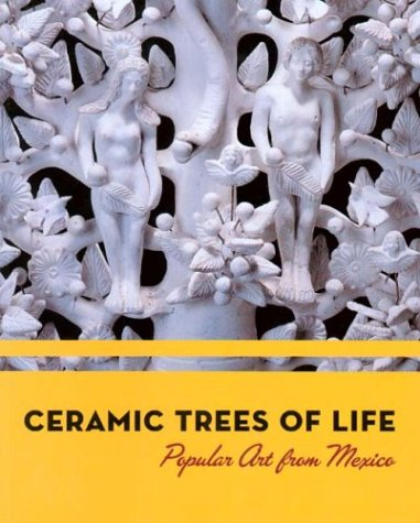 Ceramic Trees of Life: Popular Art from - Mexican History Pottery