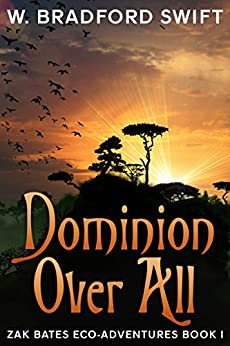 Dominion Over All (Zak Bates Eco-Adventures Book 1) by [Swift, W. Bradford]