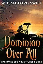 Dominion Over All (Zak Bates Eco-Adventures Book 1)