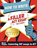 How to Write a Killer ACT Essay, Tom Clements, 0578135906