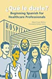 Que le Duele? : Beginning Spanish for Healthcare Professionals, Gomez-Joines, Constanza and Fraser-Molina, Maria Juana, 0890893950