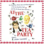 At the Tea Party: The Wing Nuts, Whack Jobs and Whitey-whiteness of the New Republican Right - And Why We Should Take it Seriously | Laura Flanders (editor)
