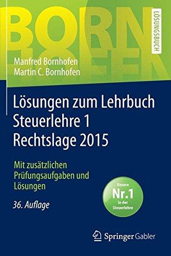 Lösungen zum Lehrbuch Steuerlehre 1 Rechtslage 2015: Mit zusätzlichen Prüfungsaufgaben und Lösungen (Bornhofen Steuerlehre 1 LÖ)