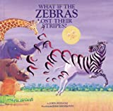 img - for What If the Zebras Lost Their Stripes? book / textbook / text book