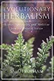 img - for Evolutionary Herbalism: Science, Spirituality, and Medicine from the Heart of Nature book / textbook / text book