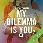 My Dilemma is You 2 | Cristina Chiperi