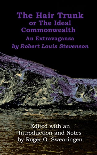 The Hair Trunk or the Ideal Commonwealth: An Extravaganza by Stevenson Robert Louis