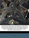 Biographie Universelle Ancienne et Moderne Ou Histoire Par Ordre Alphabétique, de la Vie Privée et Publique de Tous les Hommes Qui Se Sont Distingués, , 1275043801