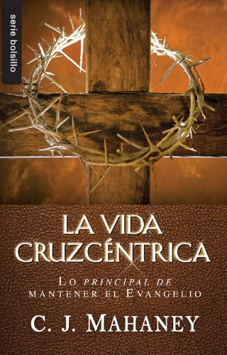 La vida cruzcntrica spanish edition kindle edition by c j la vida cruzcntrica spanish edition by mahaney c j fandeluxe Images