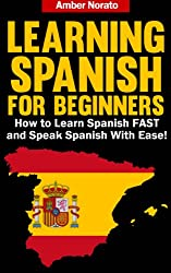 Learning Spanish for Beginners: How to Learn Spanish FAST and Speak Spanish With Ease! (English Edition)
