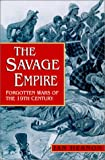 Front cover for the book The savage empire : wars of the 19th century by Ian Hernon