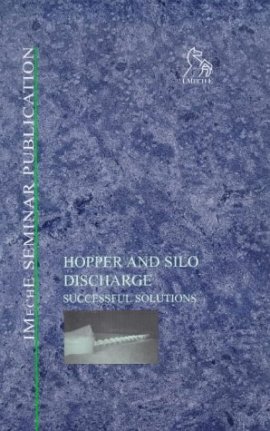 Hopper and Silo Discharge: Successful Solutions (IMechE Seminar Publications)