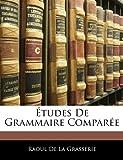 Études de Grammaire Comparée, Raoul De La Grasserie, 1141537575