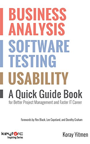 Business Analysis, Software Testing, Usability : A Quick Guide Book for Better Project Management and Faster IT Career Reader