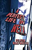 A Perfect Life in Hell, Felicia Carparelli, 1413768547