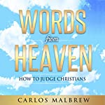 Words from Heaven: How to Judge Christians | Carlos Malbrew