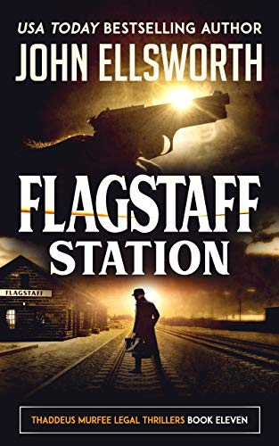 Flagstaff Station (Thaddeus Murfee Legal Thriller Series Book 10)
