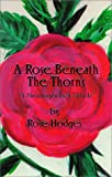 A Rose Beneath the Thorns, Rose Hodges, 1890622850