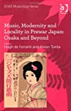 Music, Modernity and Locality in Interwar Japan : Osaka and Beyond, De Ferranti, Hugh, 1409411117
