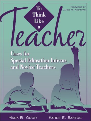 To Think Like a Teacher: Cases for Special Education Interns and Novice Teachers