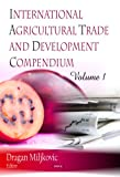 International Agricultural Trade and Development Compendium, Dragan Miljkovic, 1606920146