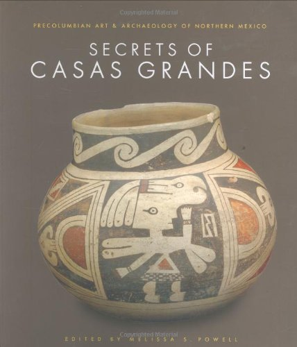 Download Secrets of Casas Grandes: Precolumbian Art & Archaeology of Northern Mexico PDF