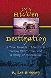 img - for Hidden Destination: A True Romanian Adventure, Escape, Revolution and Story of Compassion book / textbook / text book