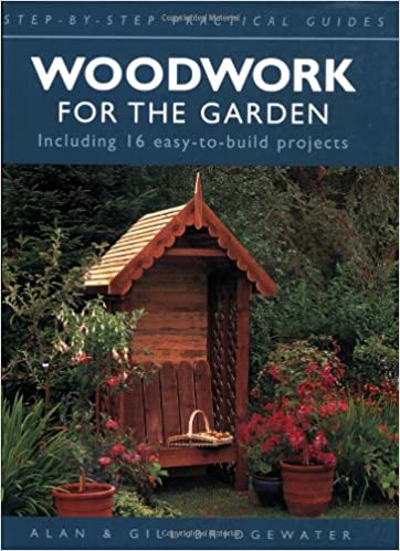 Woodwork For The Garden Step By Step Practical Guides Amazon Co