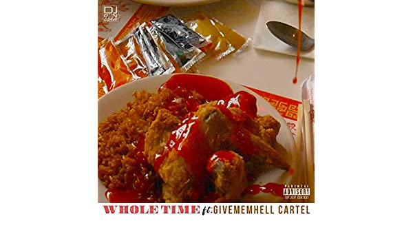 Whole Time (feat. GiveEmHell Cartel) [Explicit] by DJ ...