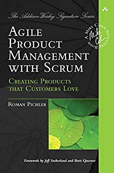 Agile Product Management with Scrum: Creating Products that Customers Love (Adobe Reader) (Addison-Wesley Signature Series (Cohn)) por [Pichler, Roman]